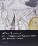 Affreschi novaresi del Trecento e del Quattrocento <span>arte, devozione, società</span>