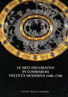 Le Arti Decorative in Lombardia <span>Nell'età Moderna 1480 - 1780</spa>