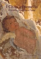 I Chigi a Formello <span>il feudo, la storia e l'arte</span>