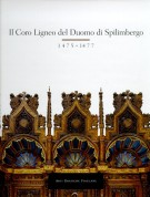 Il Coro ligneo del Duomo di Spilimbergo 1475-1477 Storia, restauro, documentazione iconografica