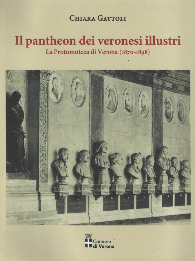 Il pantheon dei veronesi illustri La Protomoteca di Verona (1870-1898)