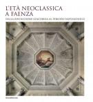 <h0>L'età neoclassica a Faenza <span><i>Dalla rivoluzione giacobina al periodo napoleonico</i></span></h0>