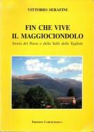 Fin che vive il Maggiociondolo <span>Storia del Paese e della Valle delle Tagliole</Span>