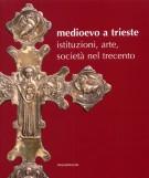 <h0>Medioevo a Trieste <span><em>Istituzioni, arte, società nel trecento</em></Span></h0>