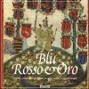 Blu, rosso e oro Segni e colori araldici in carte, codici e oggetti d'arte