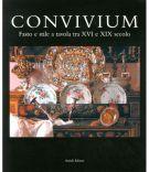 Convivium Fasto e stile a tavola tra XVI e XIX secolo