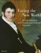 Facing the new world<span> Jewish Portraits in Colonial and Federal America</>