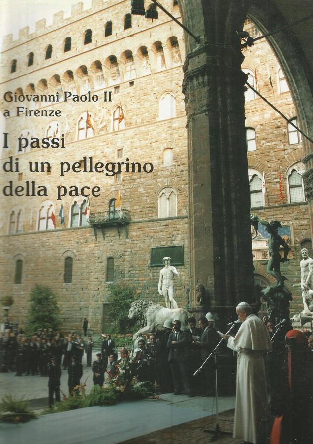 Giovanni paolo II a Firenze I passi di un pellegrino della pace