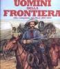Gli Uomini della Frontiera Alla conquista del West 1800-1899
