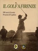 Il golf a Firenze 100 anni di storia - 70 anni di Ugolino