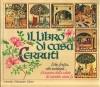 Il Libro di Casa Cerruti Erbe, Frutta, cibi naturali... il taccuino della salute di seicento anni fa