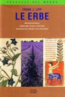 Le erbe Medicina naturale, simbolismi, rituali e foloclore, tradizioni dell'Oriente e dell'Occidente