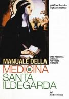 Manuale della medicina di Santa Ildegarda Erbe medicinali e cereali per vivere in salute