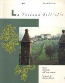 La Toscana dell'olio <span>Guida al mondo dell'extra vergine</span>