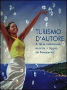 Turismo d'Autore <span>Artisti e promozione turistica in Liguria nel Novecento</spa>