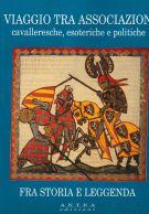 Viaggio tra associazioni <span>cavalleresche, esoteriche e politiche</span> <span>fra storia e leggenda</span>