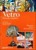 Vetro Manuale completo Materiali - Metodi - Realizzazioni